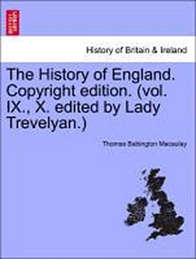 The History of England. Copyright edition. (vol. IX., X. edited by Lady Trevelyan.) Volume II