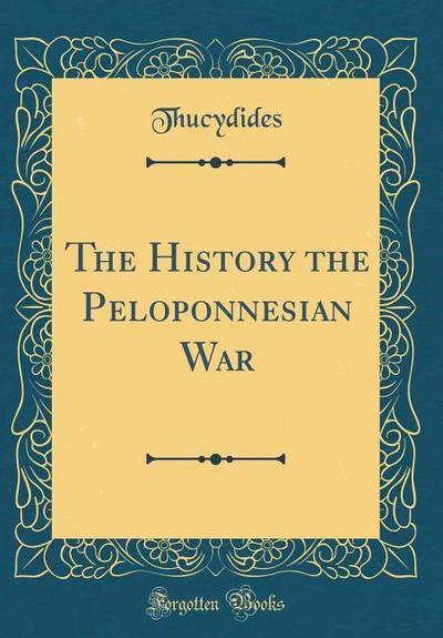The History the Peloponnesian War (Classic Reprint)