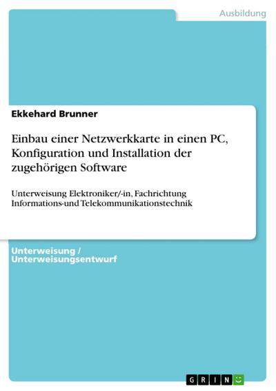 Einbau einer Netzwerkkarte in einen PC, Konfiguration und Installation der zugehörigen Software (Unterweisung Elektroniker / -in, Fachrichtung Informations-und Telekommunikationstechnik)