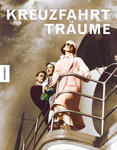 Kreuzfahrtträume; Schiffe und Routen von einst bis jetzt   ; Aus d. Franz. v. Schmidt, Regine; Deutsch; 140 schw.-w. abb. 100 farb. abb. -