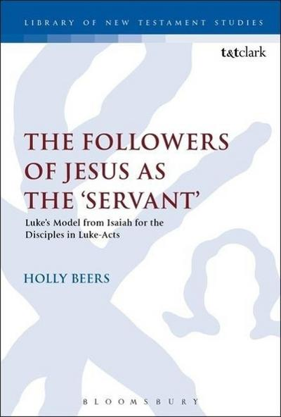 The Followers of Jesus as the 'Servant': Luke S Model from Isaiah for the Disciples in Luke-Acts