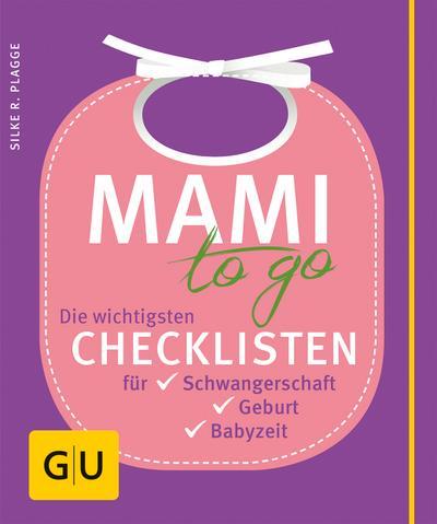 Mami to go; Die wichtigsten Checklisten für Schwangerschaft, Geburt, Babyzeit   ; GU Partnerschaft & Familie Einzeltitel ; Deutsch; ca. 144 S. -