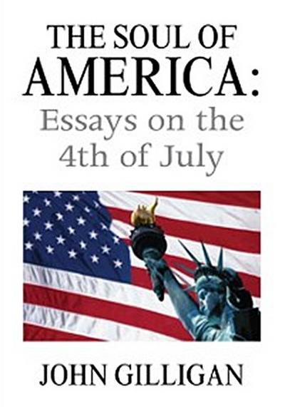 Soul of America: Essays on the 4Th of July
