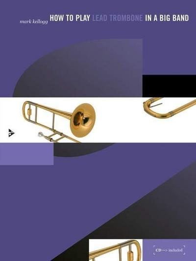 How to play Lead Trombone in a Big Band