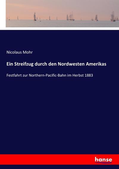 Ein Streifzug durch den Nordwesten Amerikas: Festfahrt zur Northern-Pacific-Bahn im Herbst 1883