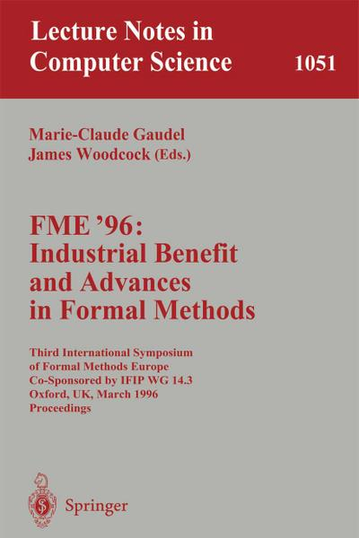 FME '96: Industrial Benefit and Advances in Formal Methods