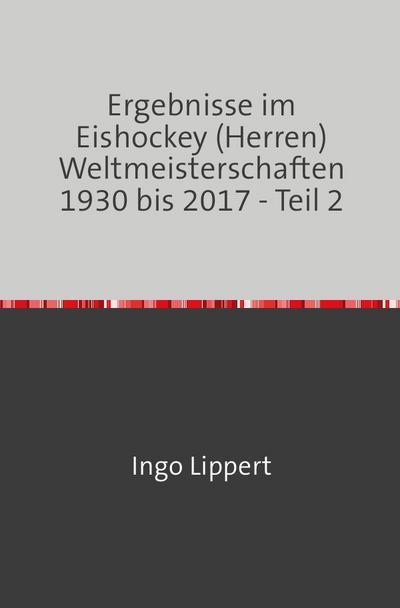 Ergebnisse im Eishockey (Herren) Weltmeisterschaften 1930 bis 2017 - Teil 2