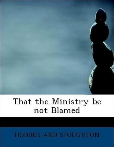 That the Ministry be not Blamed