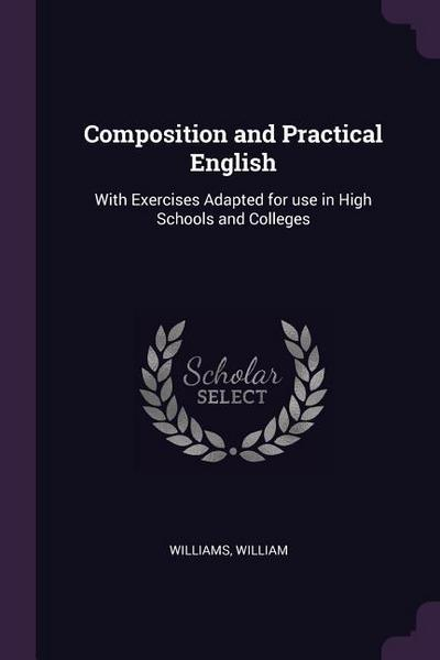 Composition and Practical English: With Exercises Adapted for Use in High Schools and Colleges