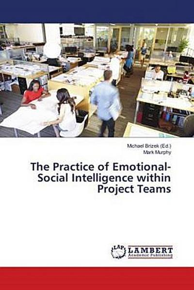The Practice of Emotional-Social Intelligence within Project Teams