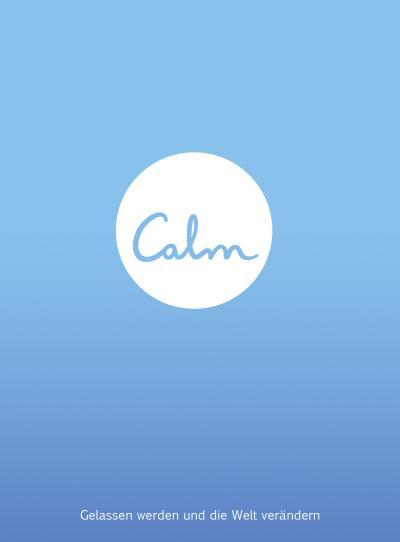Calm: Gelassen werden und die Welt verändern