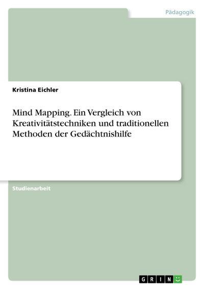 Mind Mapping. Ein Vergleich von Kreativitätstechniken und traditionellen Methoden der Gedächtnishilfe