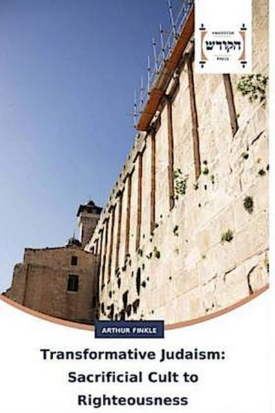Transformative Judaism: Sacrificial Cult to Righteousness