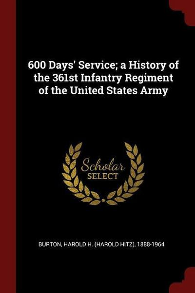 600 Days' Service; A History of the 361st Infantry Regiment of the United States Army