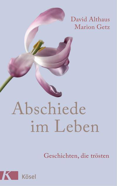 Abschiede im Leben; Geschichten, die trösten; Deutsch