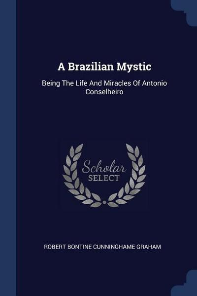 A Brazilian Mystic: Being the Life and Miracles of Antonio Conselheiro