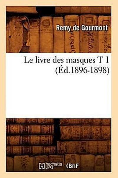 Le Livre Des Masques T 1 (Éd.1896-1898)