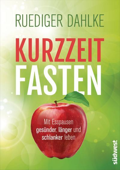 Kurzzeitfasten; Mit Esspausen gesünder, länger und schlanker leben; Deutsch; ca. 30 farbige Abbildungen