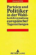 Parteien und Politiker in der Wahlberichterstattung europäischer Tageszeitungen