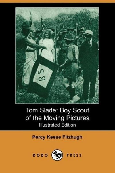 Tom Slade: Boy Scout of the Moving Pictures (Illustrated Edition) (Dodo Press)