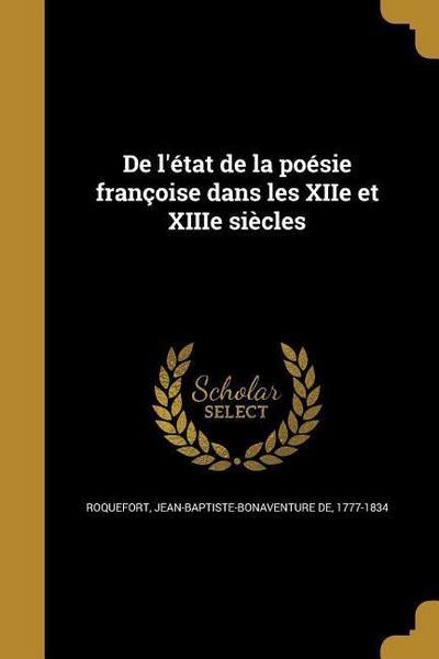 de L'Etat de La Poesie Francoise Dans Les Xiie Et Xiiie Siecles