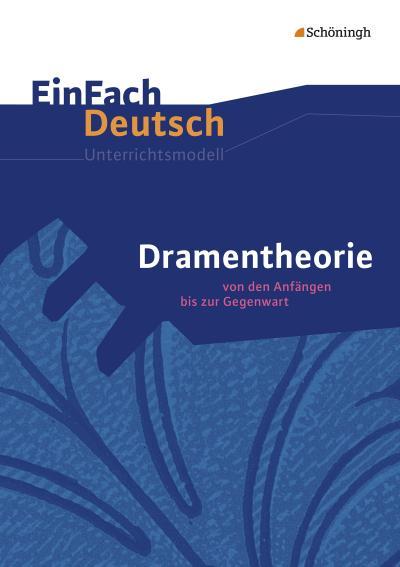 Dramentheorie: Von den Anfängen bis zur Gegenwart. EinFach Deutsch Unterrichtsmodelle