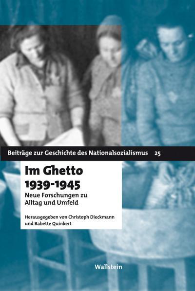 Im Ghetto 1939-1945: Neue Forschungen zu Alltag und Umfeld (Beiträge zur Geschichte des Nationalsozialismus)