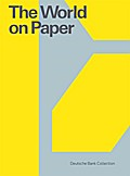 The World on Paper: Deutsche Bank Collection