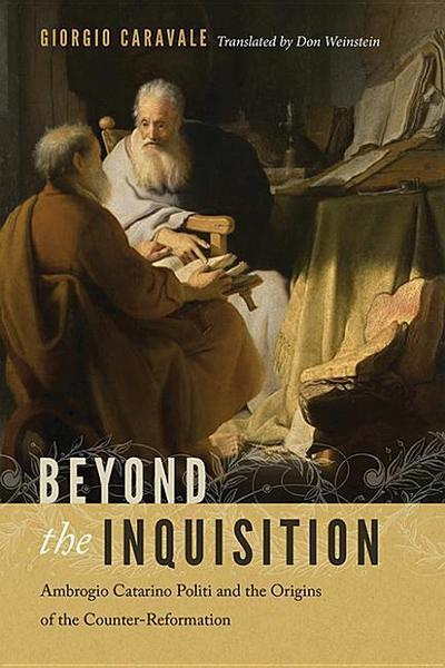 Beyond the Inquisition: Ambrogio Catarino Politi and the Origins of the Counter-Reformation