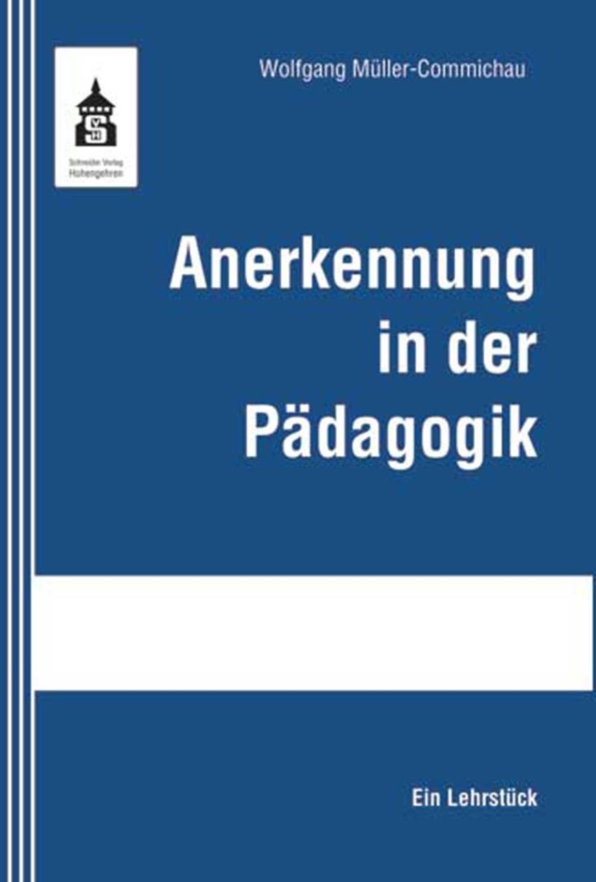 Anerkennung in der Pädagogik Wolfgang Müller-Commichau 9783834013378