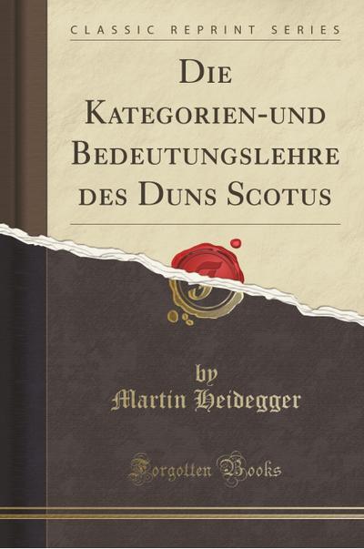 Die Kategorien-Und Bedeutungslehre Des Duns Scotus (Classic Reprint)