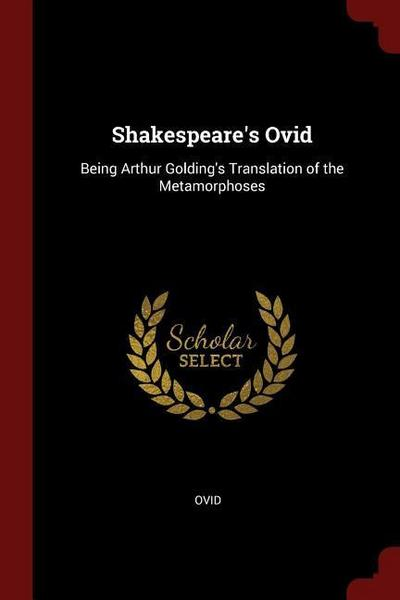 Shakespeare's Ovid: Being Arthur Golding's Translation of the Metamorphoses