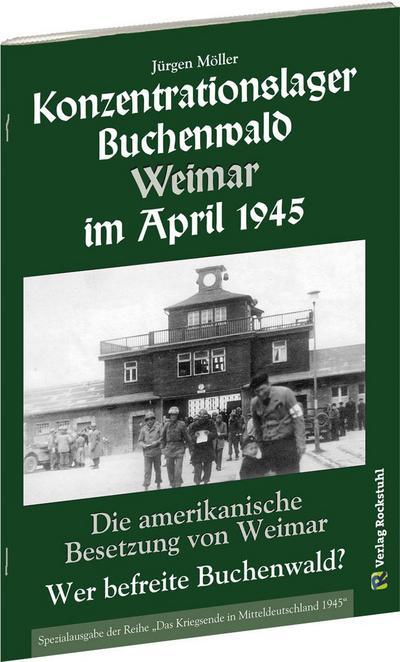 KONZENTRATIONSLAGER BUCHENWALD WEIMAR IM APRIL 1945. Wer befreite Buchenwald?