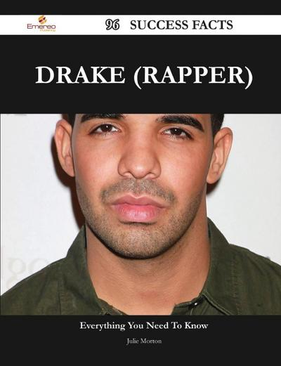 Drake (Rapper) 96 Success Facts - Everything You Need to Know about Drake (Rapper)