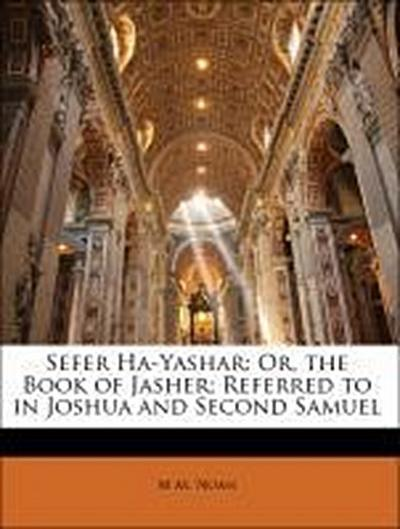 Sefer Ha-Yashar: Or, the Book of Jasher; Referred to in Joshua and Second Samuel