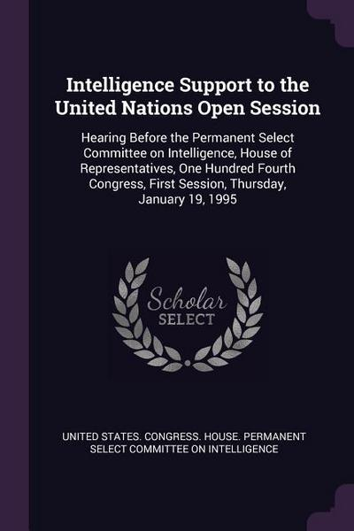 Intelligence Support to the United Nations Open Session: Hearing Before the Permanent Select Committee on Intelligence, House of Representatives, One