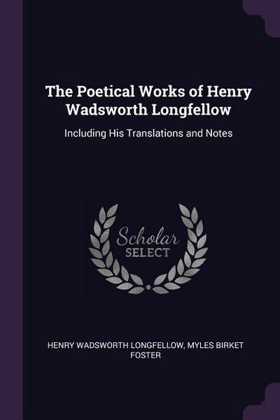 The Poetical Works of Henry Wadsworth Longfellow: Including His Translations and Notes