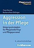 Aggression in der Pflege: Umgangsstrategien für Pflegebedürftige und Pflegepersonal (Pflegekompakt)