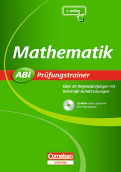 Abi Prüfungstrainer: Mathematik: Buch mit CD-ROM. Über 30 Originalprüfungen mit Schritt-für-Schritt-Lösungen: Über 30 Originalprüfungen mit Schriftt-für-Schritt-Lösungen