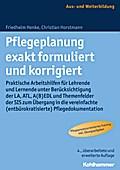 Pflegeplanung exakt formuliert und korrigiert: Praktische Arbeitshilfen für Lehrende und Lernende unter Berücksichtigung der LA, ATL, A(B)EDL und ... (entbürokratisierte) Pflegedokumentation