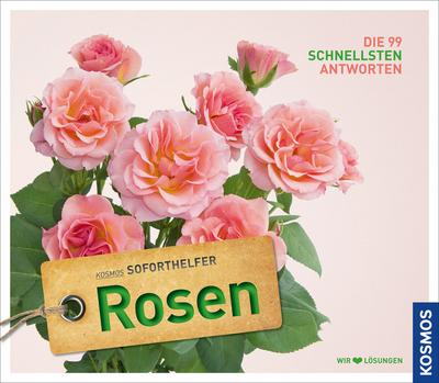 Rosen; Kosmos Soforthelfer - Die 99 schnellsten Antworten   ; Kosmos Soforthelfer ; Deutsch; ca. 128 S., 220 farb. Fotos -