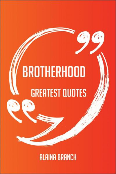 Brotherhood Greatest Quotes - Quick, Short, Medium Or Long Quotes. Find The Perfect Brotherhood Quotations For All Occasions - Spicing Up Letters, Speeches, And Everyday Conversations.