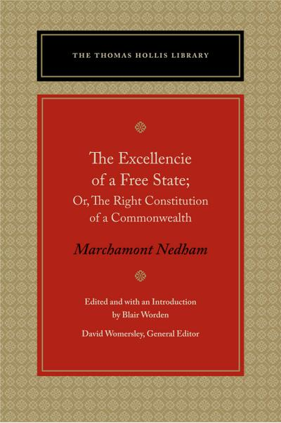The Excellencie of a Free-State: Or, the Right Constitution of a Commonwealth