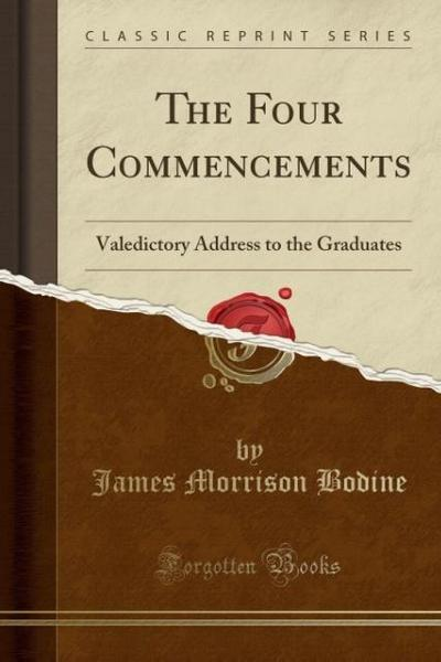 The Four Commencements: Valedictory Address to the Graduates (Classic Reprint)