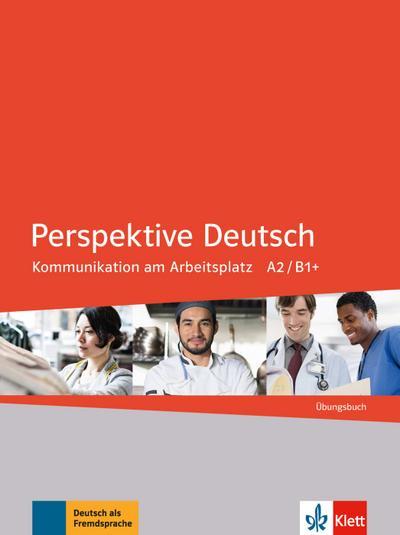 Perspektive Deutsch. Kommunikation am Arbeitsplatz. Übungsbuch
