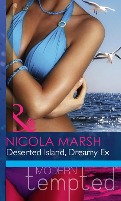 Deserted Island, Dreamy Ex (Mills & Boon Modern Heat)
