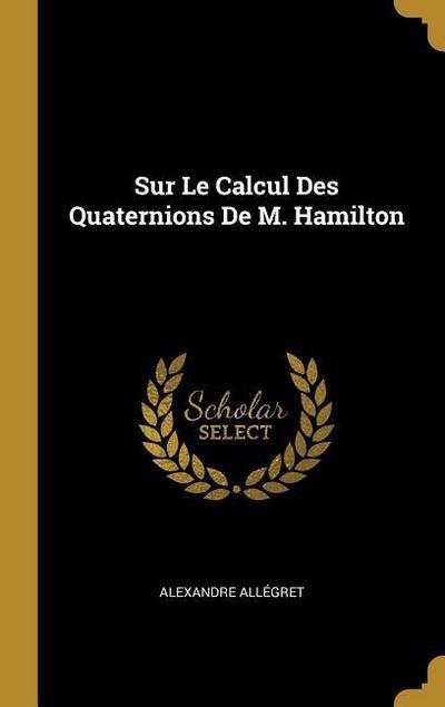 Sur Le Calcul Des Quaternions de M. Hamilton
