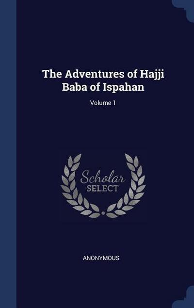 The Adventures of Hajji Baba of Ispahan; Volume 1