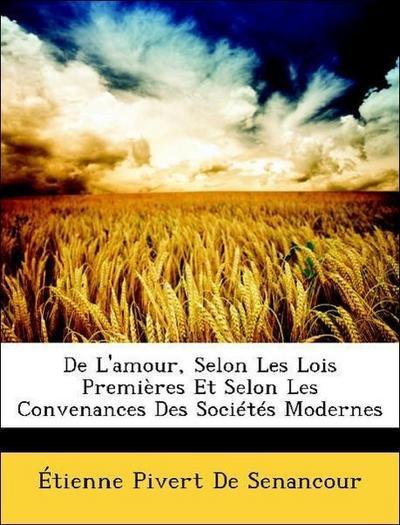 De L'amour, Selon Les Lois Premières Et Selon Les Convenances Des Sociétés Modernes
