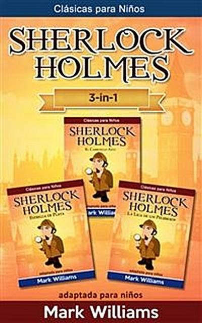 Sherlock Holmes adaptado para niños 3 in-1 : El Carbunclo Azul, Estrella de Plata, La Liga de los Pelirrojos